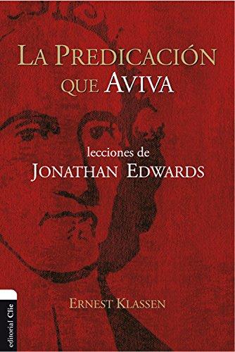 La predicación que aviva: Lecciones de Jonathan Edwards por Ernest Klassen