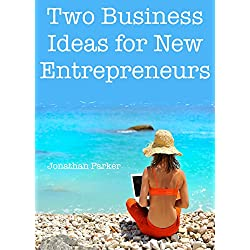 2 Business Ideas for New Entrepreneurs: (Online Business Bundle for 2016)