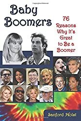 Baby Boomers: 76 Reasons Why It's Great to Be a Boomer