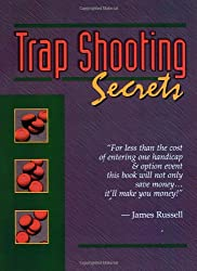 Trap Shooting Secrets: What They Won't Tell You, This Book Will