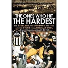 The Ones Who Hit the Hardest: The Steelers, the Cowboys, the '70s, and the Fight for America's Soul by Chad Millman (2011-08-30)