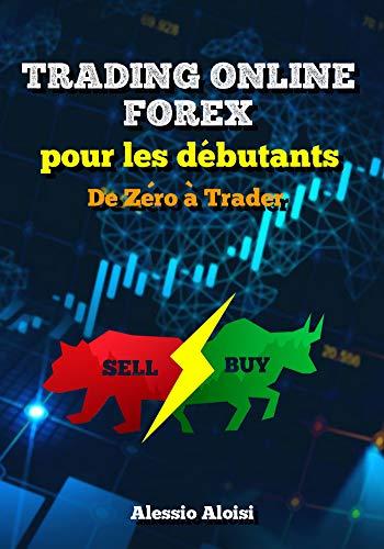 Couverture du livre Trading: de Zéro à Trader - Trading Forex pour les débutants, le meilleur guide en français: analyse technique, trading automatique, + Bonus:  intraday strategy