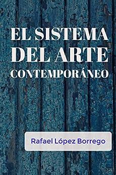 El sistema del arte contemporáneo (Spanish Edition) by [López Borrego, Rafael]