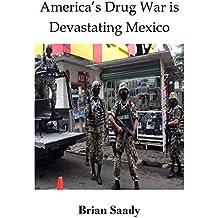 America's Drug War is Devastating Mexico (English Edition)
