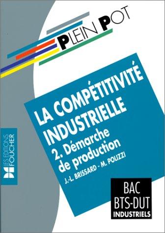 La compétitivité industrielle Tome 2 : Démarche de production