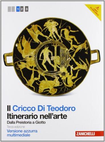 Il Cricco di Teodoro. Itinerario nell'arte. Ediz. azzura. Per le Scuole superiori. Con DVD-ROM. Con espansione online: 1