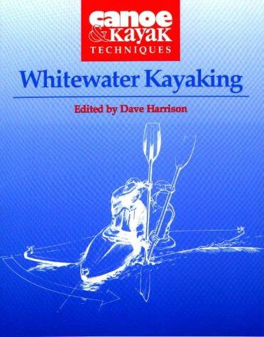 Whitewater Kayaking: Canoe and Kayak Techniques