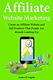 Affiliate Website Marketing: Create an Affiliate Website and Sell Products That People Are Already Looking (English Edition)