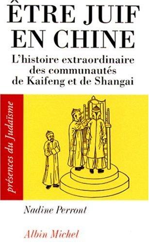 Etre juif en Chine : L'histoire extraordinaire des communautés de Kaifeng et de Shanghai par Nadine Perront