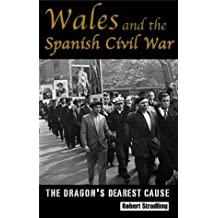 Wales and the Spanish Civil War: The Dragon's Dearest Cause (University of Wales Press - Political Philosophy Now)