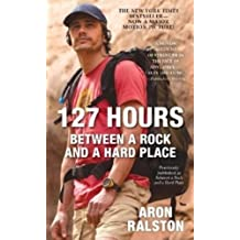 127 Hours: Between a Rock and a Hard Place by Aron Ralston (2010-10-26)
