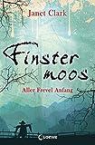 Finstermoos - Aller Frevel Anfang: Band 1 von Janet Clark