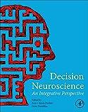 Decision Neuroscience: An Integrative Perspective