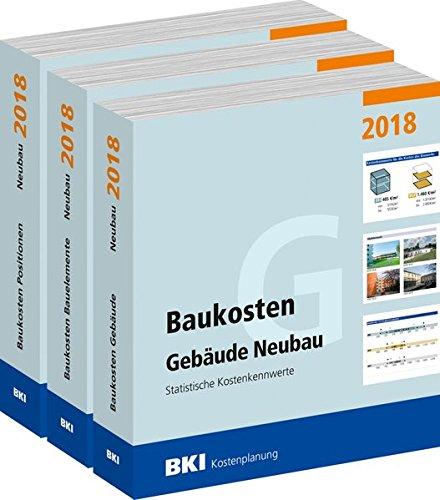 Baukosten Gebäude + Bauelemente + Positionen Neubau 2018: Statistische Kostenkennwerte Teil 1 + Teil 2 + Teil 3