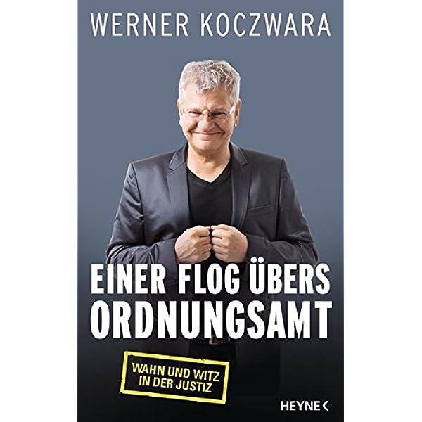 Einer Flog Ubers Ordnungsamt Wahn Und Witz In Der Justiz Amazon De Koczwara Werner Bucher