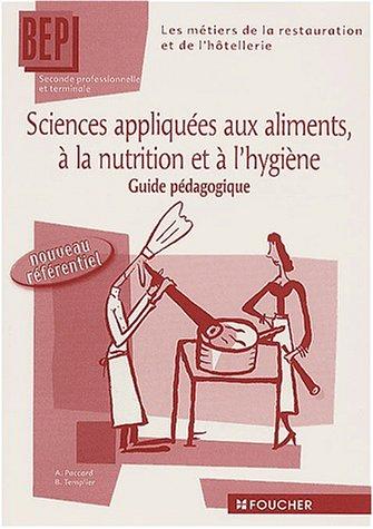 Sciences appliques aux aliments,  la nutrition et  l'hygine : 2de et Terminale, BEP des mtiers de la restauration et de l'htellerie (Guide pdagogique)