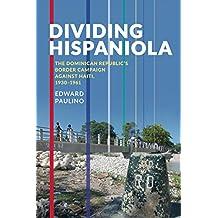 Dividing Hispaniola: The Dominican Republic's Border Campaign against Haiti, 1930-1961 (Pitt Latin American Series)