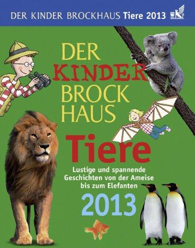 Der Kinder Brockhaus Kalender Tiere 2013: Lustige und spannende Geschichten von der Ameise bis zum Elefanten