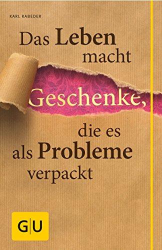 Buchseite und Rezensionen zu 'Das Leben macht Geschenke, die es als Probleme verpackt' von Karl Rabeder
