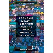 Economic Wealth Creation and the Social Division of Labour: Volume II: Network Economies
