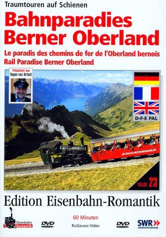 23. Bahnparadies Berner Oberland - Traumtouren auf Schienen - Edition Eisenbahn-Romantik