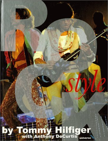 Preisvergleich Produktbild Rock Style: A Book of Rock, Hip-Hop, Pop, R&B, Punk, Funk and the Fashions That Give Looks to Those Sounds by Tommy Hilfiger (2000-01-01)
