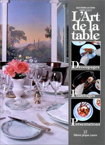 L'Art de la table : Découpages - Flambages - Présentations par Jean-Pierre Gauthier