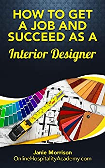 Become A Interior Designer Discover The Fastest Cheapest And Easiest Way To Get A Job And