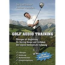 Golf Audio Training: Übungen als Begleitung für Driving Range und Golfplatz: Der eigene harmonische Schwung