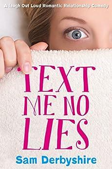 Text Me No Lies: A Laugh out Loud Romantic Relationship Comedy by [Derbyshire, Sam]