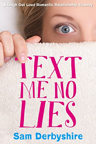 Text Me No Lies: A Laugh out Loud Romantic Relationship Comedy