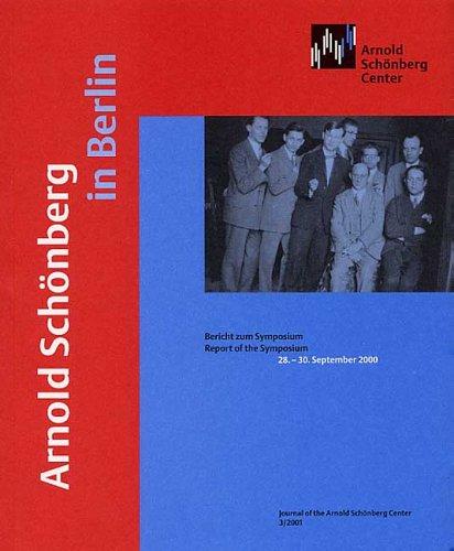 Arnold Schönberg in Berlin: Bericht zum Symposium | Report of the Symposium 28.-30. September 2000 (Journal of the Arnold Schönberg Center)