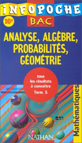 Infopoche bac : analyse, algèbre, probabilités, géométrie