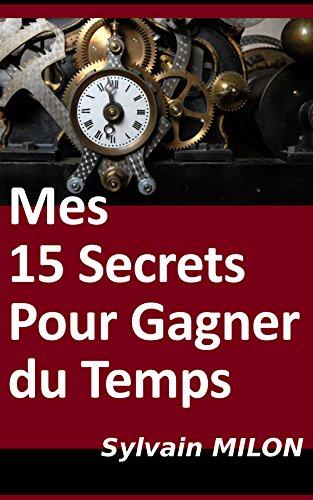Mes 15 Secrets pour Gagner du Temps par Sylvain MILON