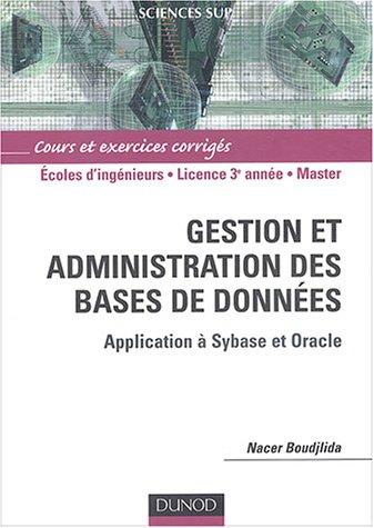 Gestion et administration des bases de données : Applications à Sybase et Oracle par Nacer Boudjlida