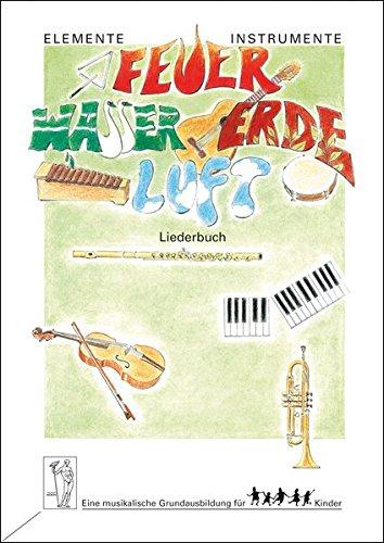 Elemente - Instrumente: Feuer - Wasser - Erde - Luft. Eine musikalische Grundausbildung für Kinder. Vertrautwerden mit Instrumenten: Elemente - ... und Tabelle mit 19 Akkordgriffen für Gitarre (Luft Sammlung)