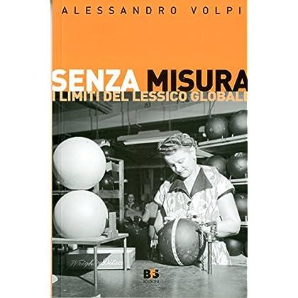 Senza Misura. I Limiti Del Lessico Globale