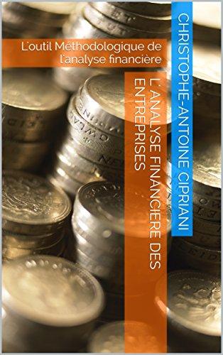 L' Analyse Financiere des Entreprises: L'outil Mthodologique de l'analyse financire (LE-CIPRIANI t. 5)