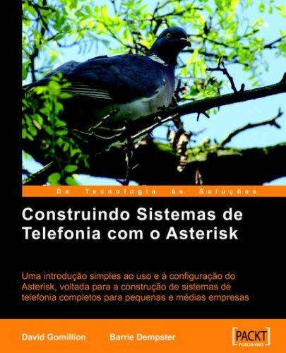 Construindo Sistemas de Telefonia Com O Asterisk by David Gomillion (2006-06-01)