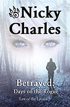 Betrayed: Days of the Rogue (Law of the Lycans Book 5) (English Edition) par [Charles, Nicky]