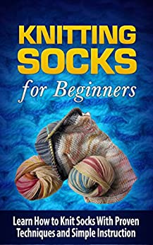 Knitting Socks: Knitting Socks for Beginners: Learn How to Knit Socks With Proven Techniques and Simple Instruction: Knitting Socks: Knitting Socks (Needlework, ... Craft and Hobby) (English Edition) par [Williams, Tatyana]