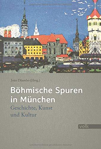 Böhmische Spuren in München: Geschichte, Kunst und Kultur