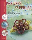 Parures de perles : 60 bijoux en perles de rocaille