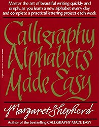 Calligraphy Alphabets Made Easy: Master the Art of Beautiful Writing Quickly and Simply, as You Learn a New