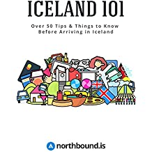 Iceland 101: Over 50 Tips & Things to Know Before Arriving in Iceland (English Edition)