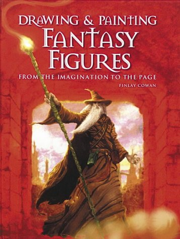 Drawing and Painting Fantasy Figures: From the Imagination to the Page