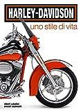 Harley-Davidson. Uno stile di vita. Ediz. a colori