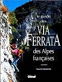 Le Guide DES via Ferrata Les Alpes Francaises 2000