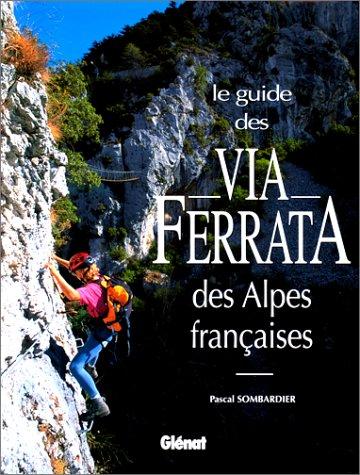 Le guide des via ferrata des Alpes françaises par Pascal Sombardier