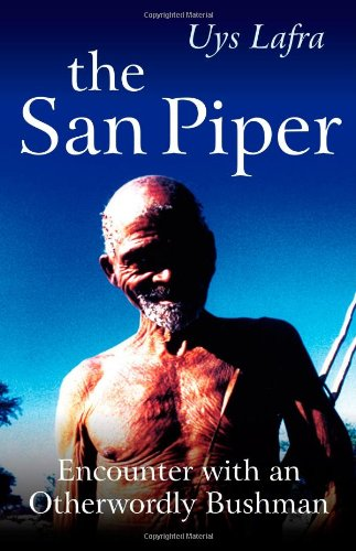 The San Piper: Encounters with an Otherworldly Bushman por Uys Lafra